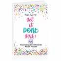 Get It Done Girl! Maximizing Your Moments Action Planner